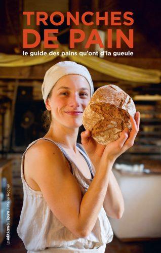 Tronches de pain. Le guide des pains qu'ont d'la gueule