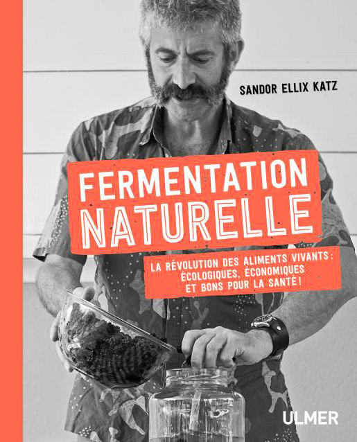 Fermentation naturelle. La révolution des aliments vivants